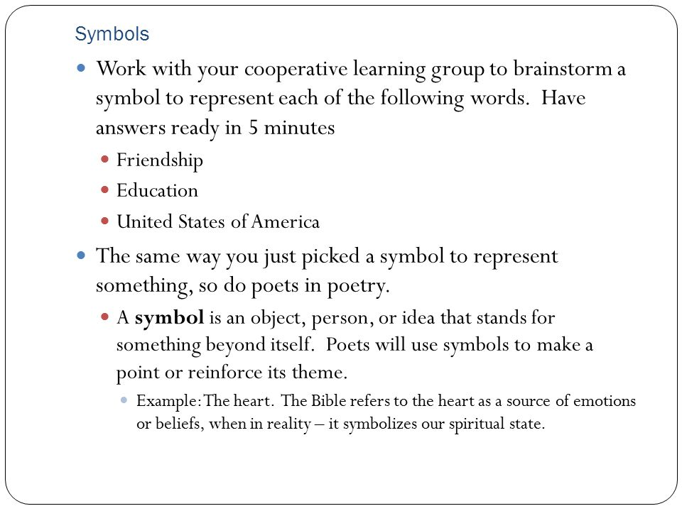 Symbols Work with your cooperative learning group to brainstorm a symbol to represent each of the following words.