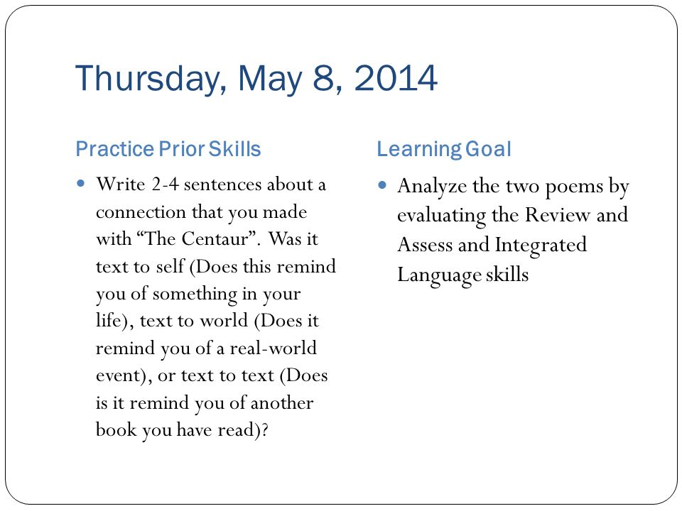 Thursday, May 8, 2014 Practice Prior SkillsLearning Goal Write 2-4 sentences about a connection that you made with The Centaur .