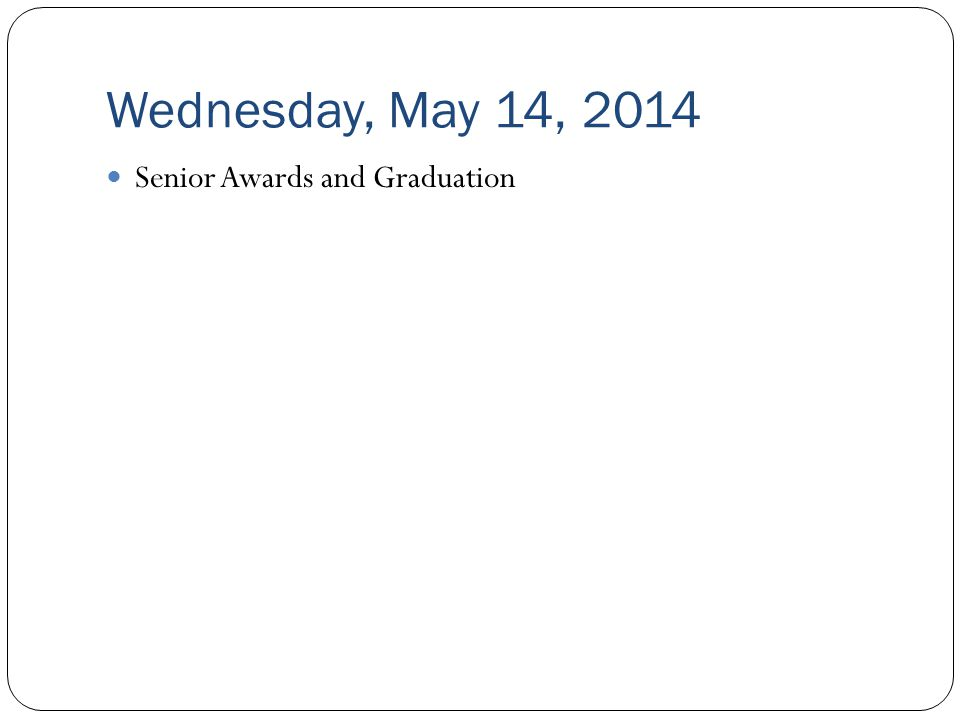 Wednesday, May 14, 2014 Senior Awards and Graduation