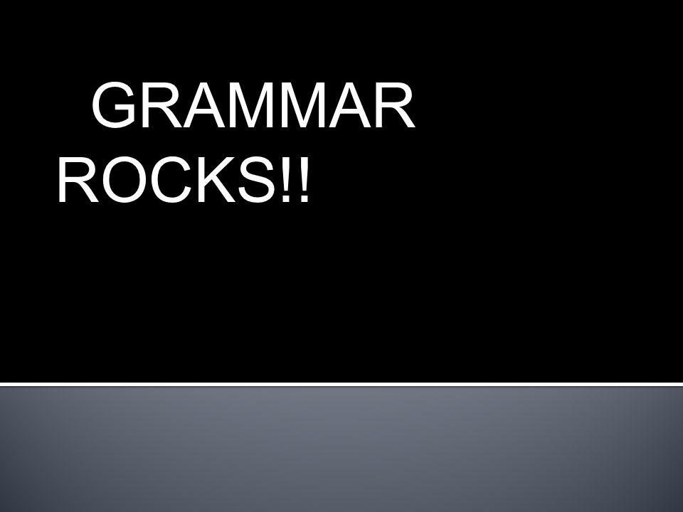 GRAMMAR ROCKS!!