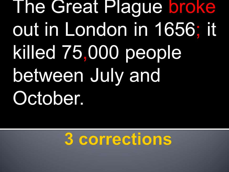 The Great Plague broke out in London in 1656; it killed 75,000 people between July and October.