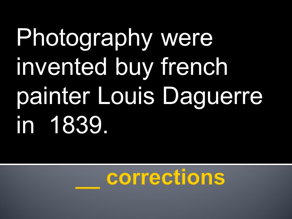 Photography were invented buy french painter Louis Daguerre in 1839.
