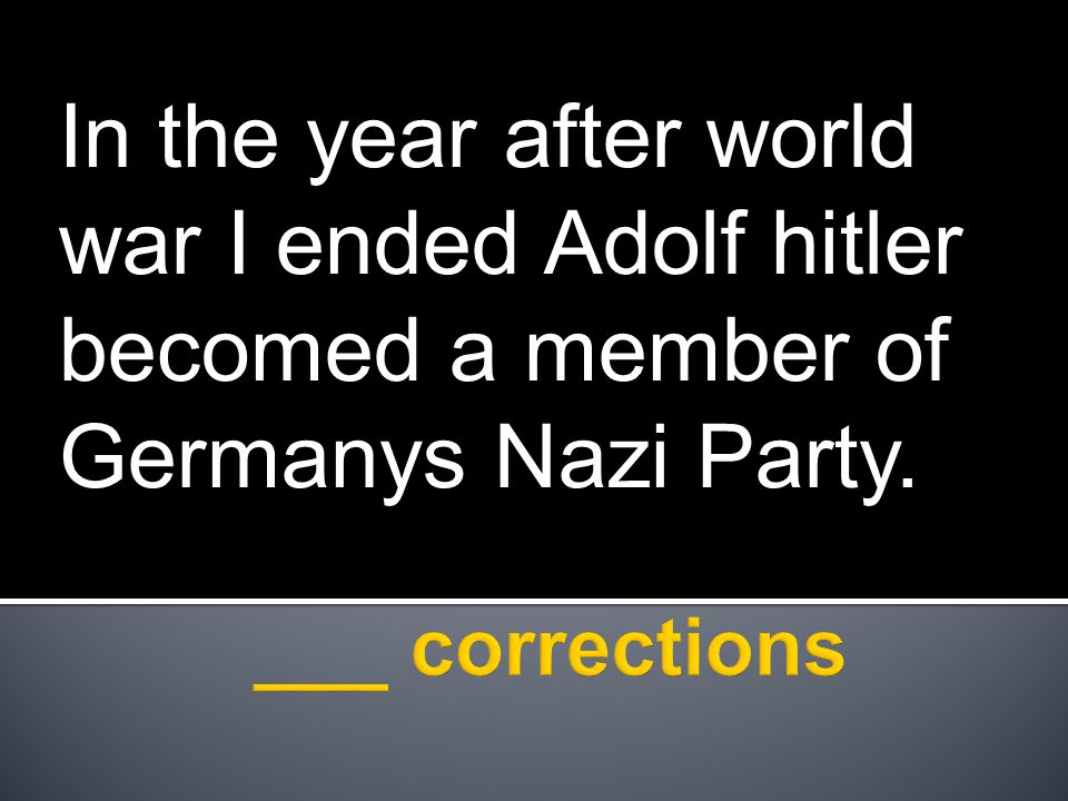 In the year after world war I ended Adolf hitler becomed a member of Germanys Nazi Party.