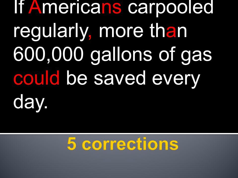 If Americans carpooled regularly, more than 600,000 gallons of gas could be saved every day.