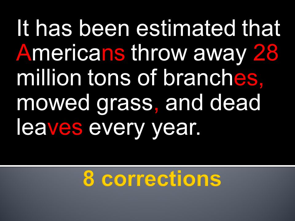 It has been estimated that Americans throw away 28 million tons of branches, mowed grass, and dead leaves every year.
