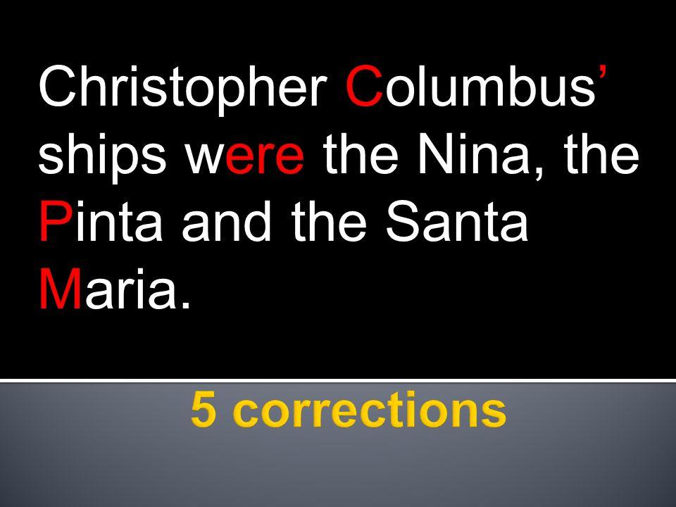 Christopher Columbus' ships were the Nina, the Pinta and the Santa Maria.