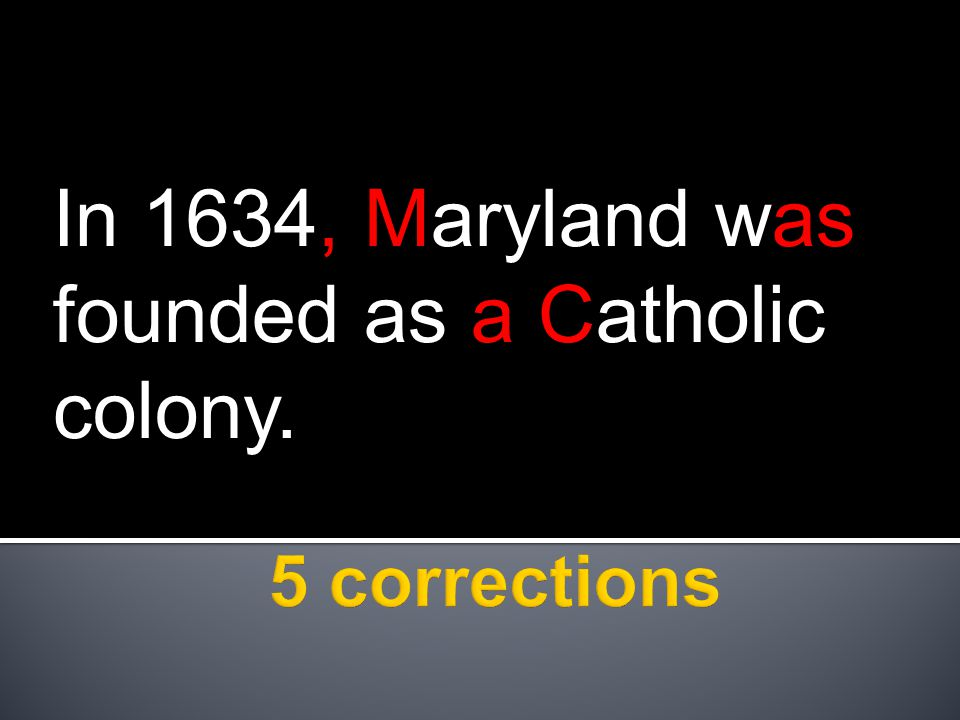 In 1634, Maryland was founded as a Catholic colony.