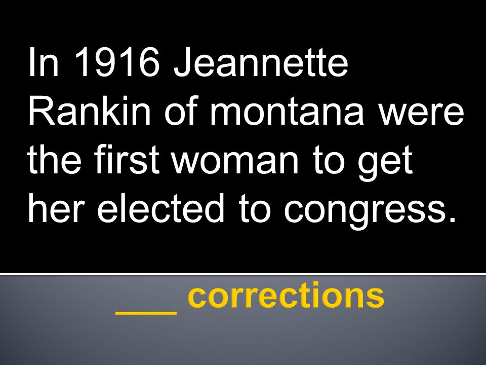 In 1916 Jeannette Rankin of montana were the first woman to get her elected to congress.