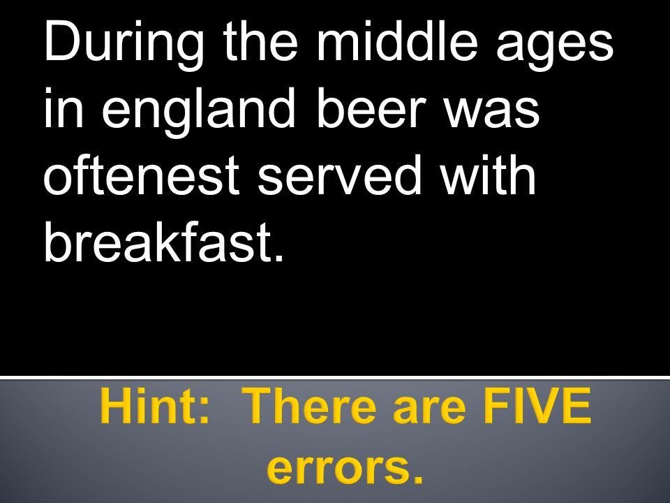 During the middle ages in england beer was oftenest served with breakfast.