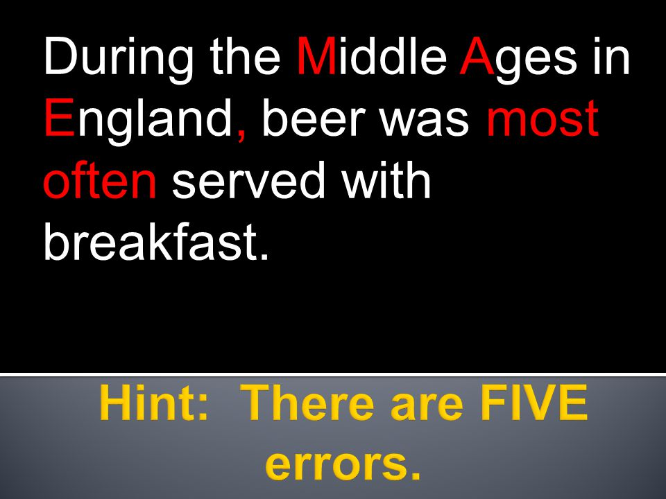 During the Middle Ages in England, beer was most often served with breakfast.