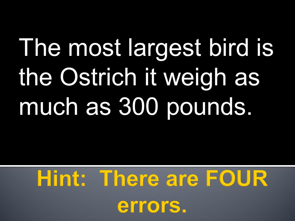 The most largest bird is the Ostrich it weigh as much as 300 pounds.