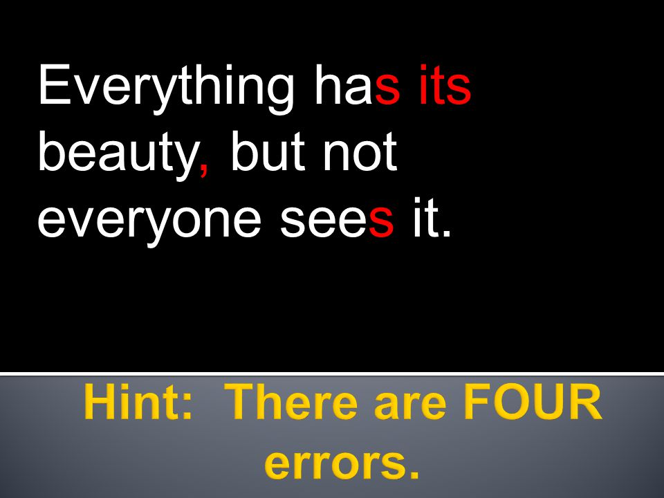 Everything has its beauty, but not everyone sees it.