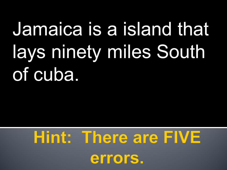 Jamaica is a island that lays ninety miles South of cuba.