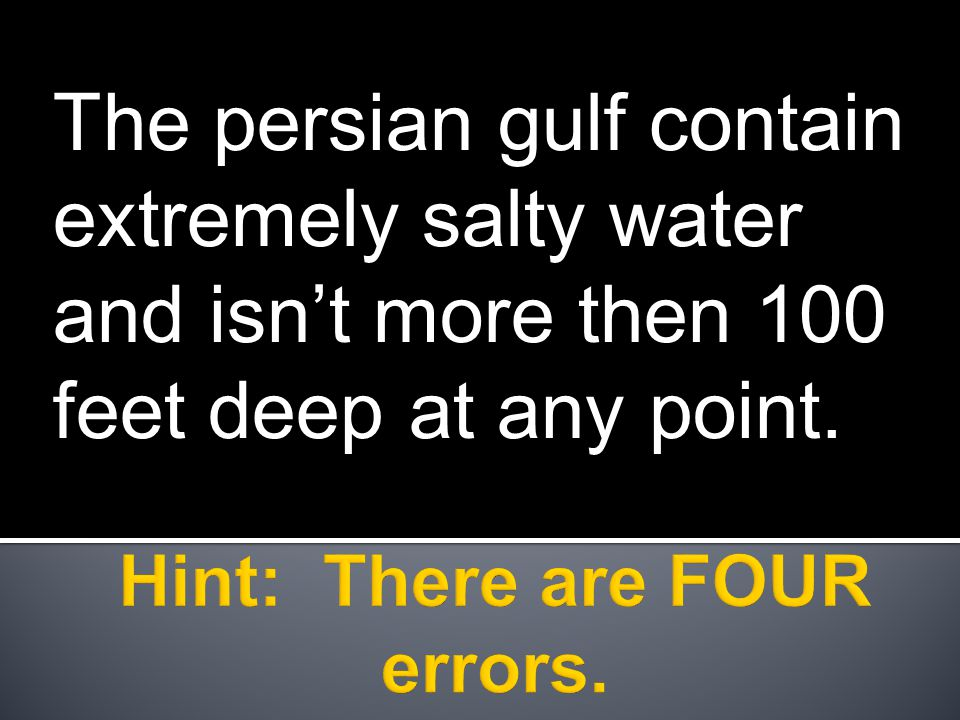 The persian gulf contain extremely salty water and isn't more then 100 feet deep at any point.