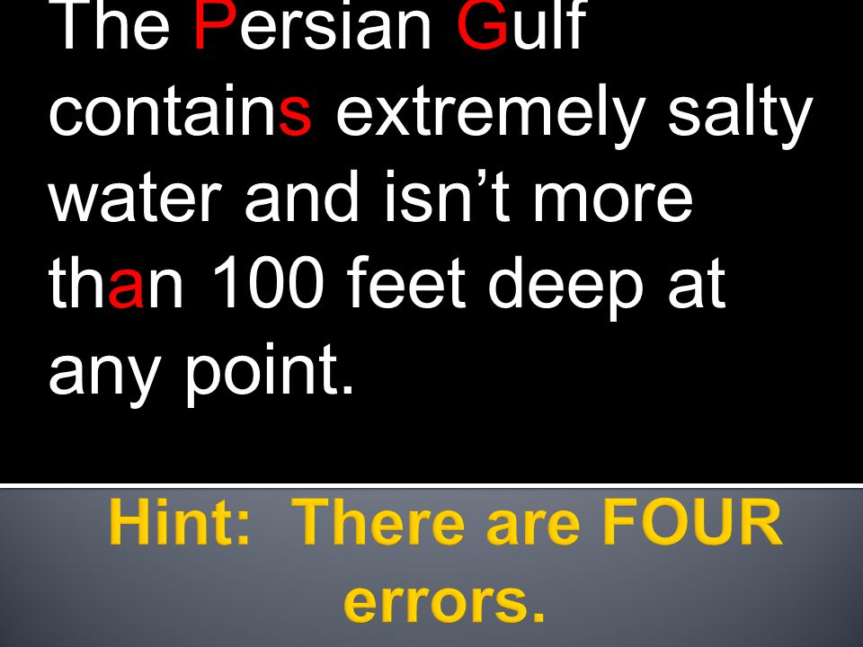 The Persian Gulf contains extremely salty water and isn't more than 100 feet deep at any point.