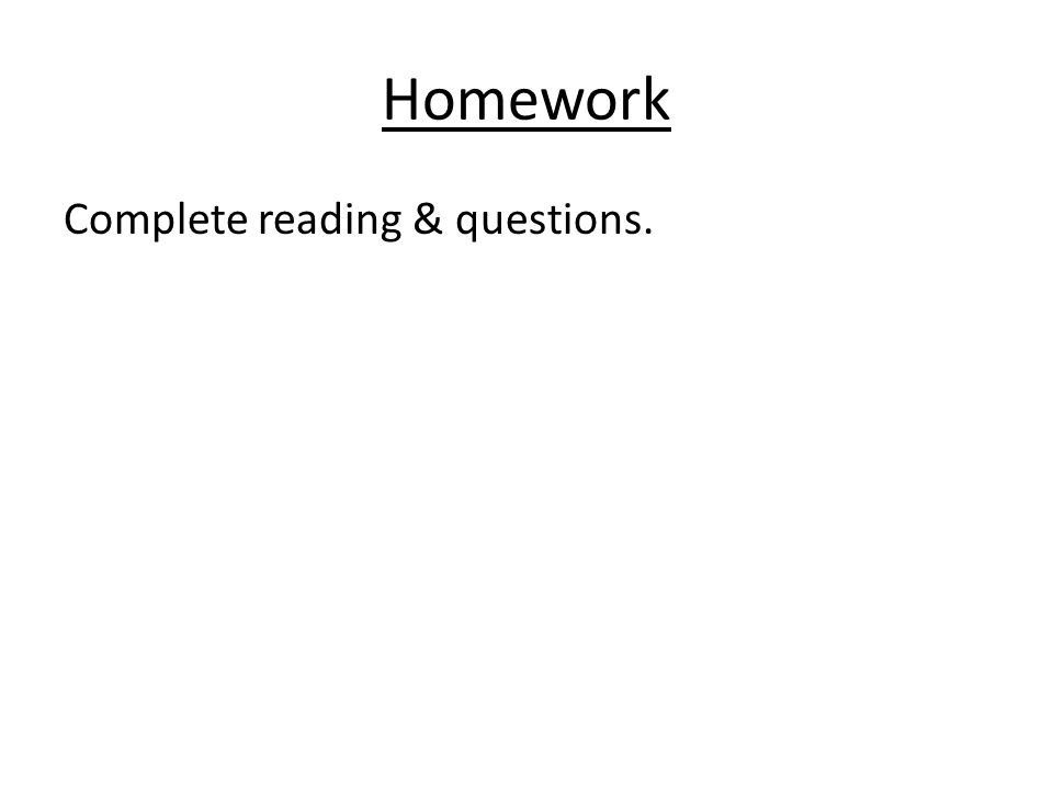 Homework Complete reading & questions.
