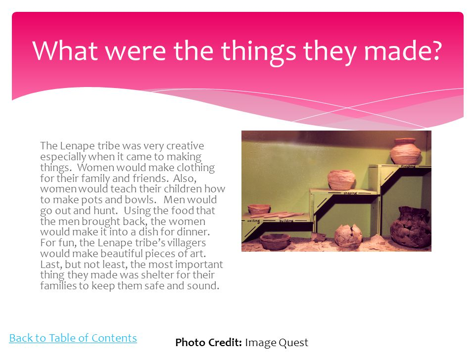 What were the things they made? The Lenape tribe was very creative especially when it came to making things. Women would make clothing for their famil