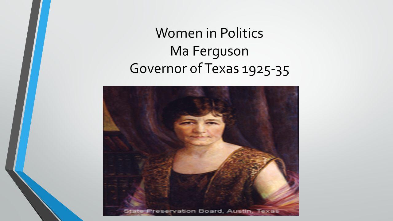 Women in Politics Ma Ferguson Governor of Texas 1925-35