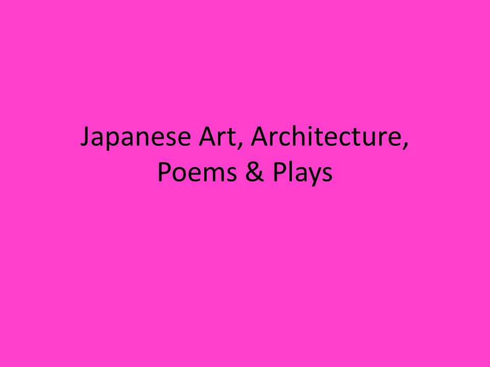 Japanese Art, Architecture, Poems & Plays