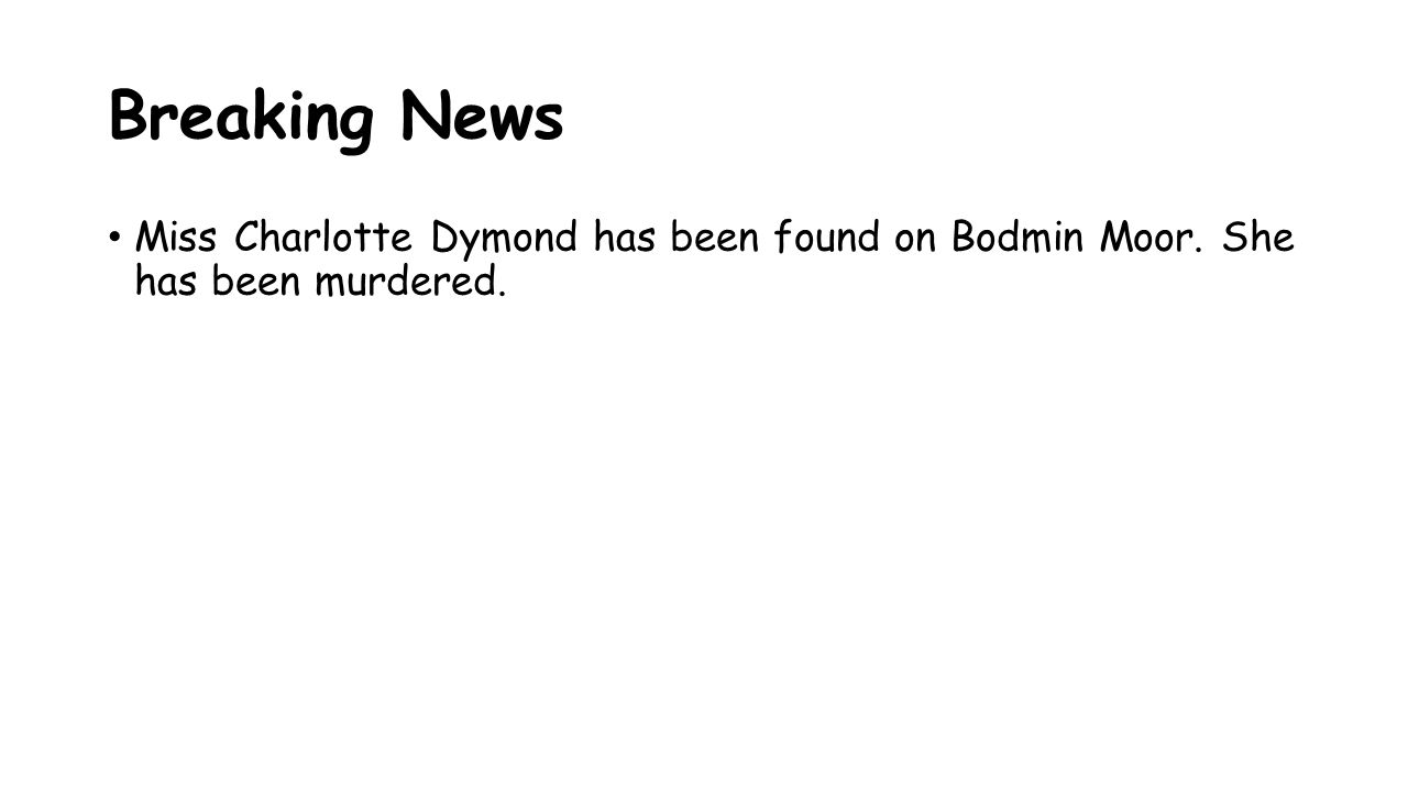 Breaking News Miss Charlotte Dymond has been found on Bodmin Moor. She has been murdered.