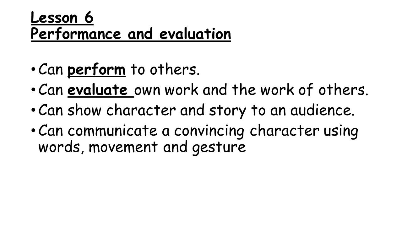 Lesson 6 Performance and evaluation Can perform to others.