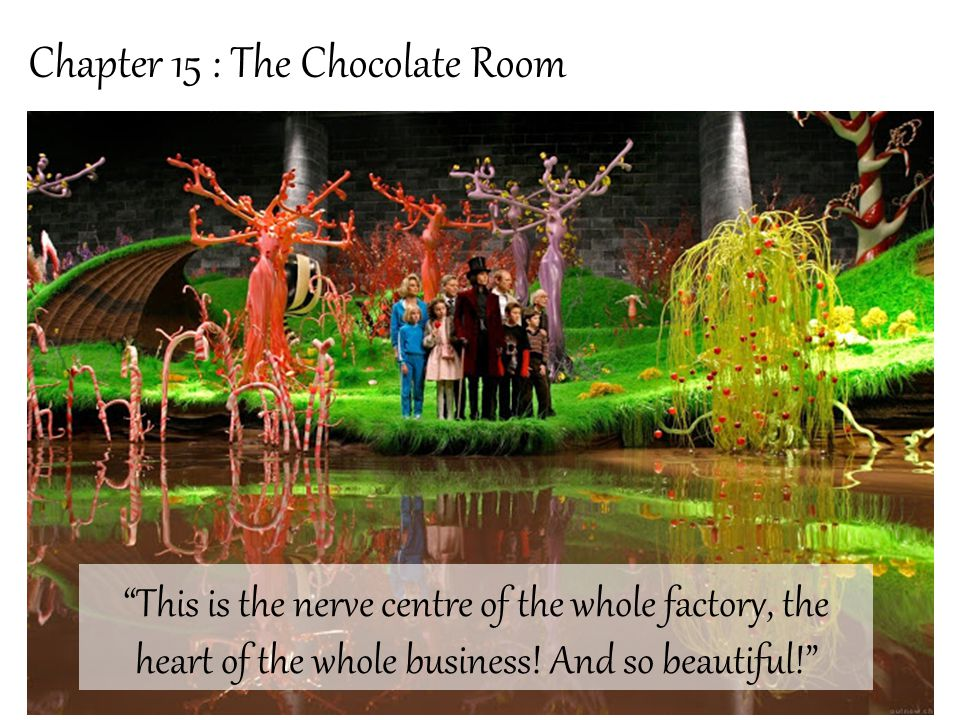 Chapter 15 : The Chocolate Room This is the nerve centre of the whole factory, the heart of the whole business.