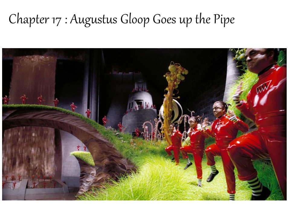 Chapter 17 : Augustus Gloop Goes up the Pipe