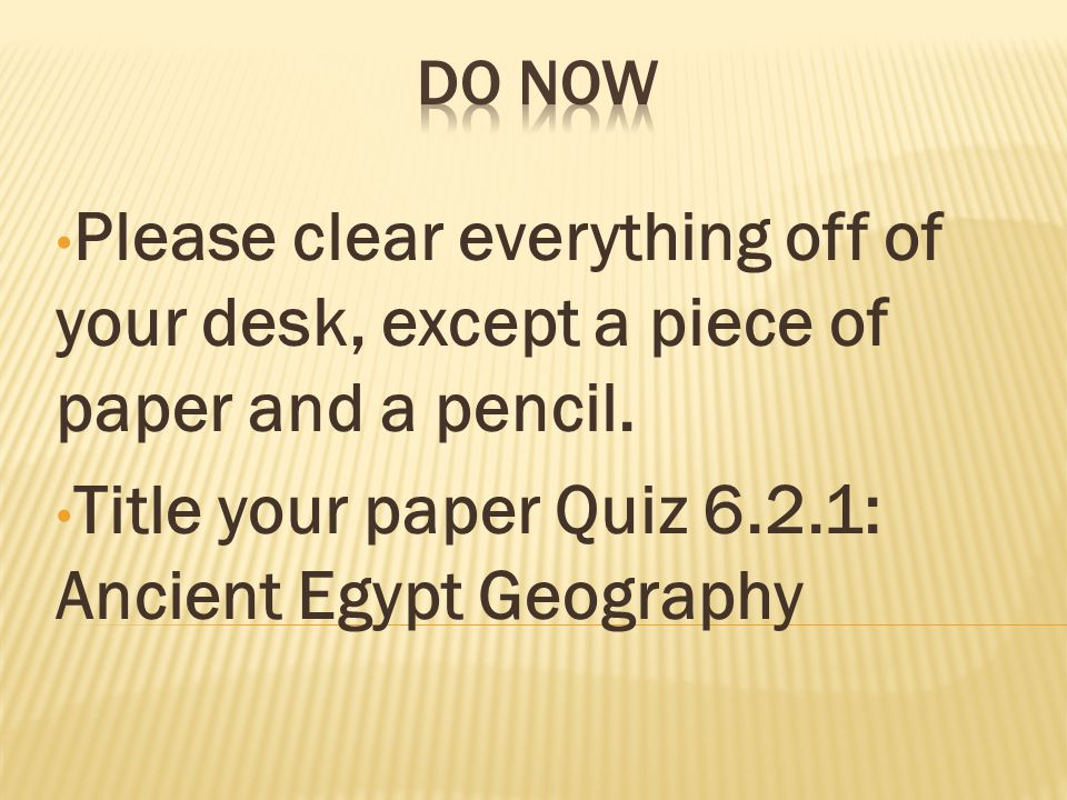 Please clear everything off of your desk, except a piece of paper and a pencil.