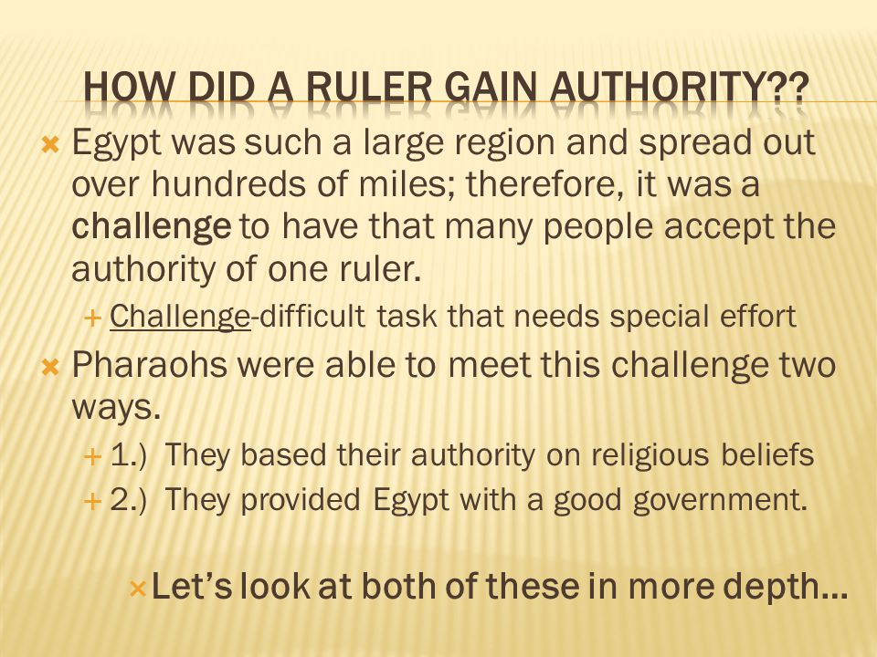  Egypt was such a large region and spread out over hundreds of miles; therefore, it was a challenge to have that many people accept the authority of one ruler.