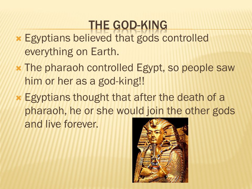  Egyptians believed that gods controlled everything on Earth.