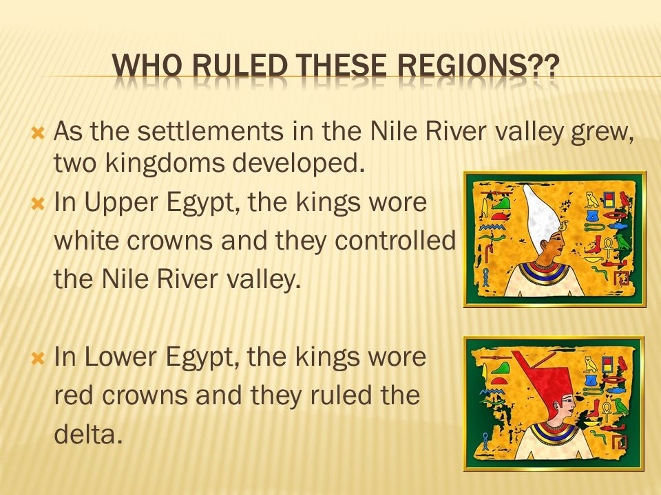  As the settlements in the Nile River valley grew, two kingdoms developed.