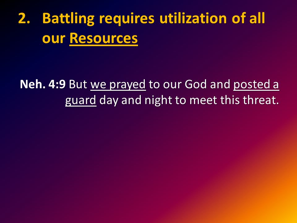 2.Battling requires utilization of all our Resources Neh.