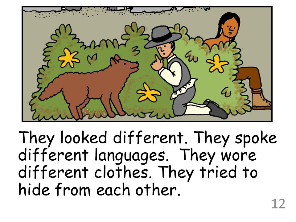 They looked different. They spoke different languages. They wore different clothes. They tried to hide from each other. 12