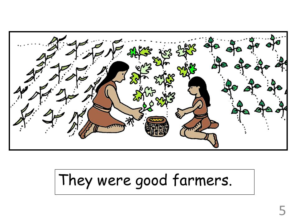 They were good farmers. 5