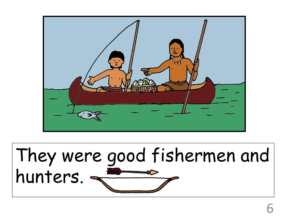 They were good fishermen and hunters. 6