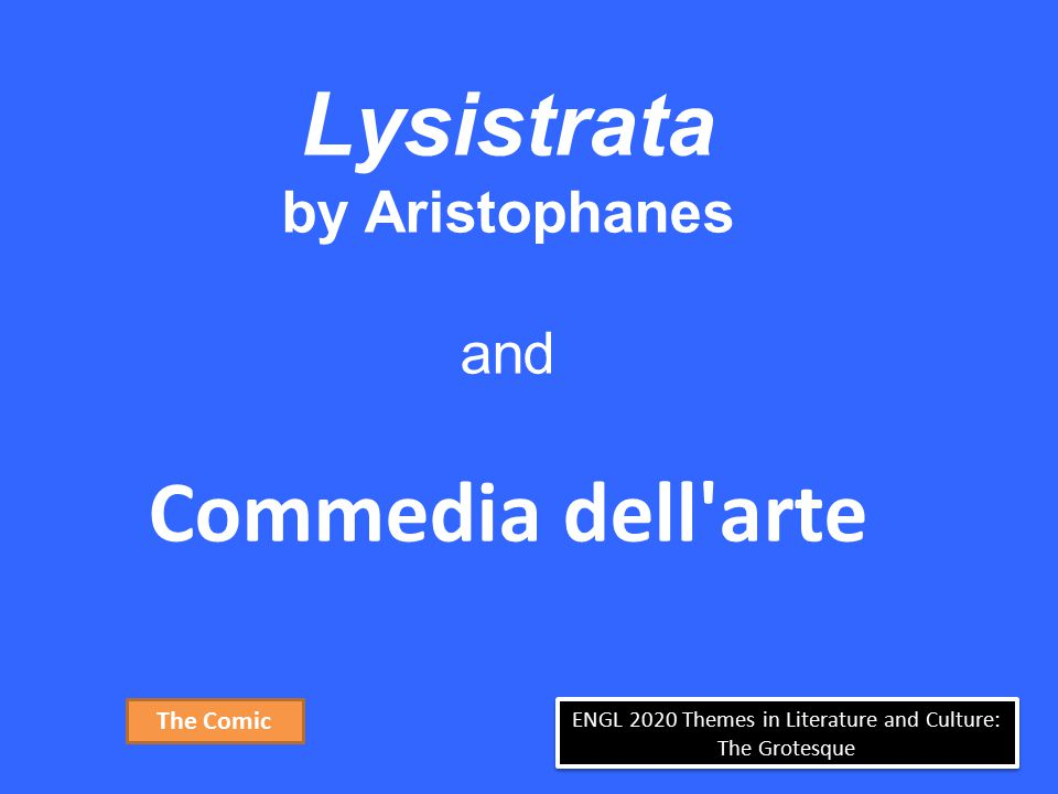 ENGL 2020 Themes in Literature and Culture: The Grotesque Lysistrata by Aristophanes and Commedia dell'arte The Comic