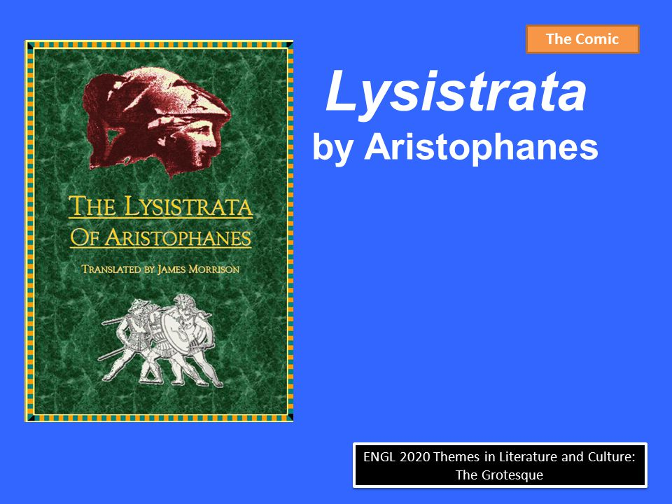 ENGL 2020 Themes in Literature and Culture: The Grotesque Lysistrata by Aristophanes The Comic
