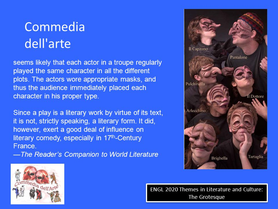 ENGL 2020 Themes in Literature and Culture: The Grotesque Commedia dell'arte seems likely that each actor in a troupe regularly played the same charac