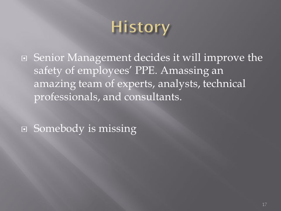  Senior Management decides it will improve the safety of employees' PPE.