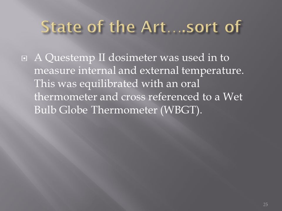  A Questemp II dosimeter was used in to measure internal and external temperature.