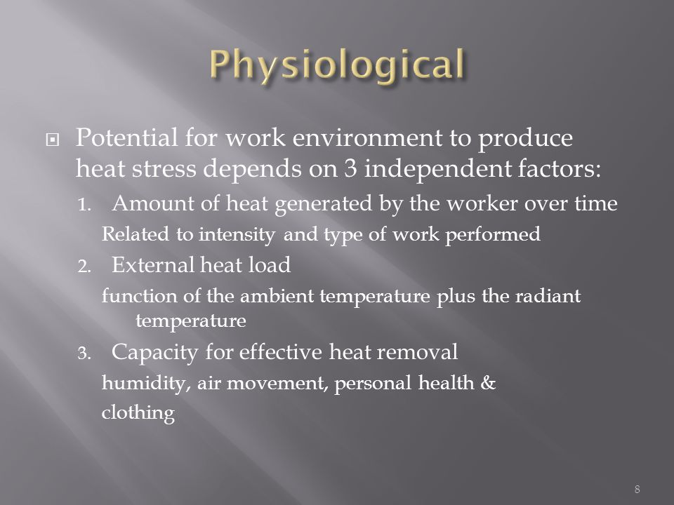  Potential for work environment to produce heat stress depends on 3 independent factors: 1.