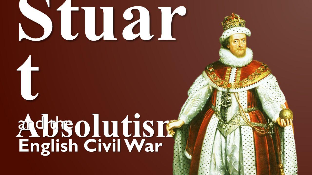 Stuar t Absolutism and the English Civil War