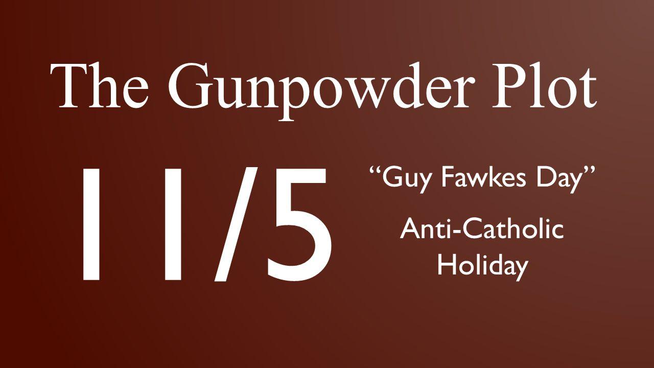 "The Gunpowder Plot 11/5 ""Guy Fawkes Day"" Anti-Catholic Holiday"