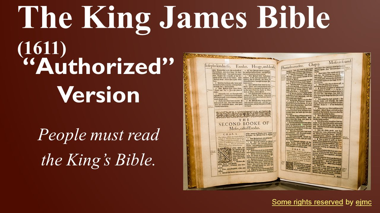 """The King James Bible (1611) """"Authorized"""" Version People must read the King's Bible. Some rights reservedSome rights reserved by ejmcejmc"""