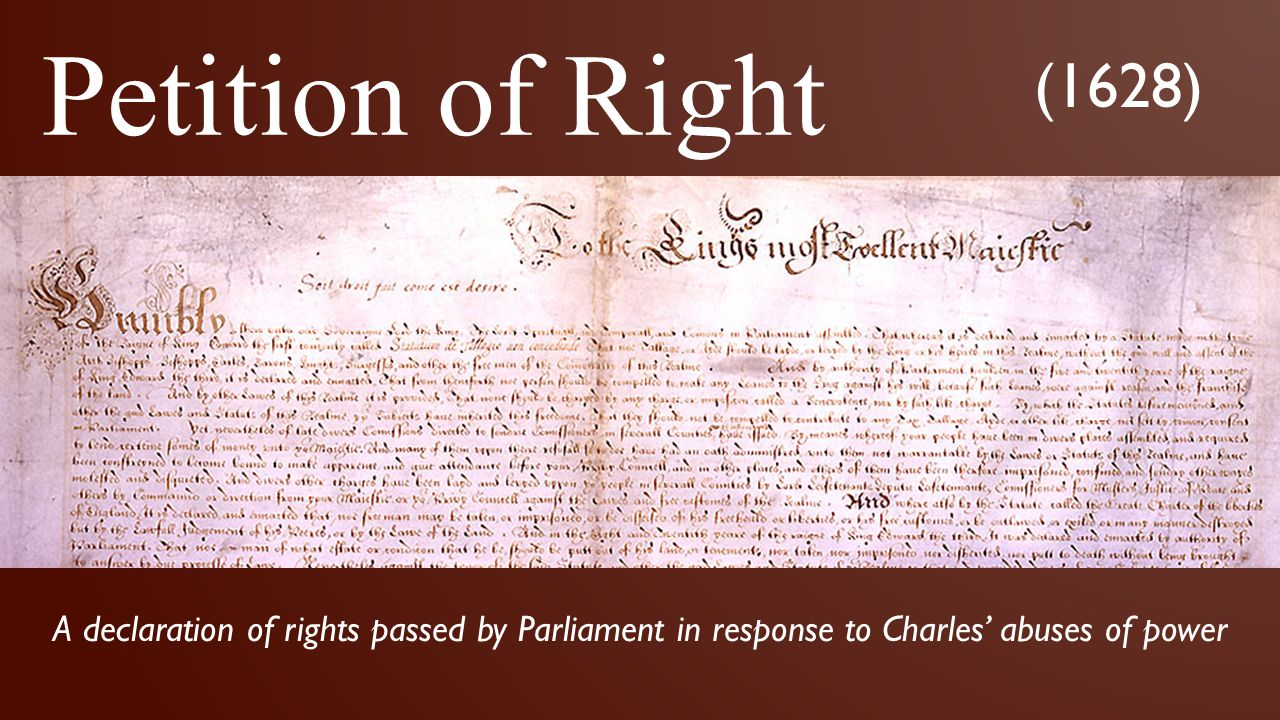 Petition of Right (1628) A declaration of rights passed by Parliament in response to Charles' abuses of power