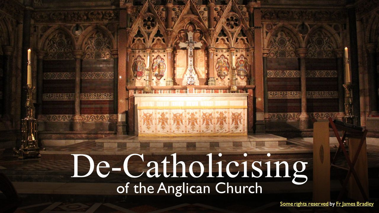 of the Anglican Church De-Catholicising Some rights reservedSome rights reserved by Fr James BradleyFr James Bradley
