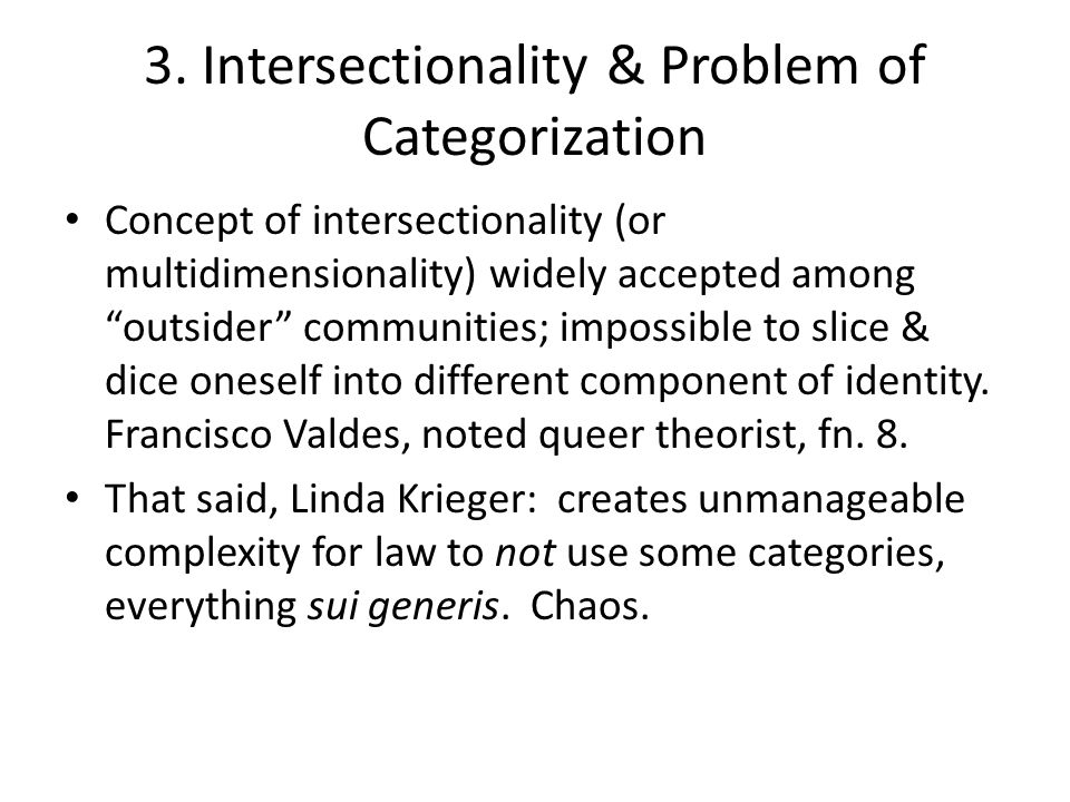 "3. Intersectionality & Problem of Categorization Concept of intersectionality (or multidimensionality) widely accepted among ""outsider"" communities; i"