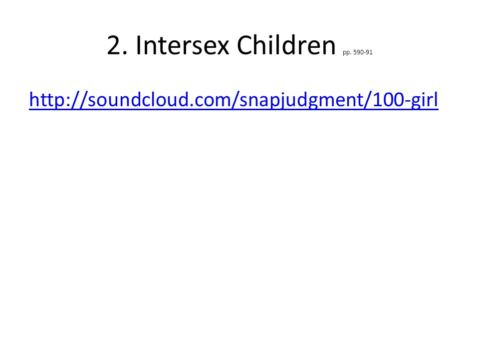 2. Intersex Children pp. 590-91 http://soundcloud.com/snapjudgment/100-girl