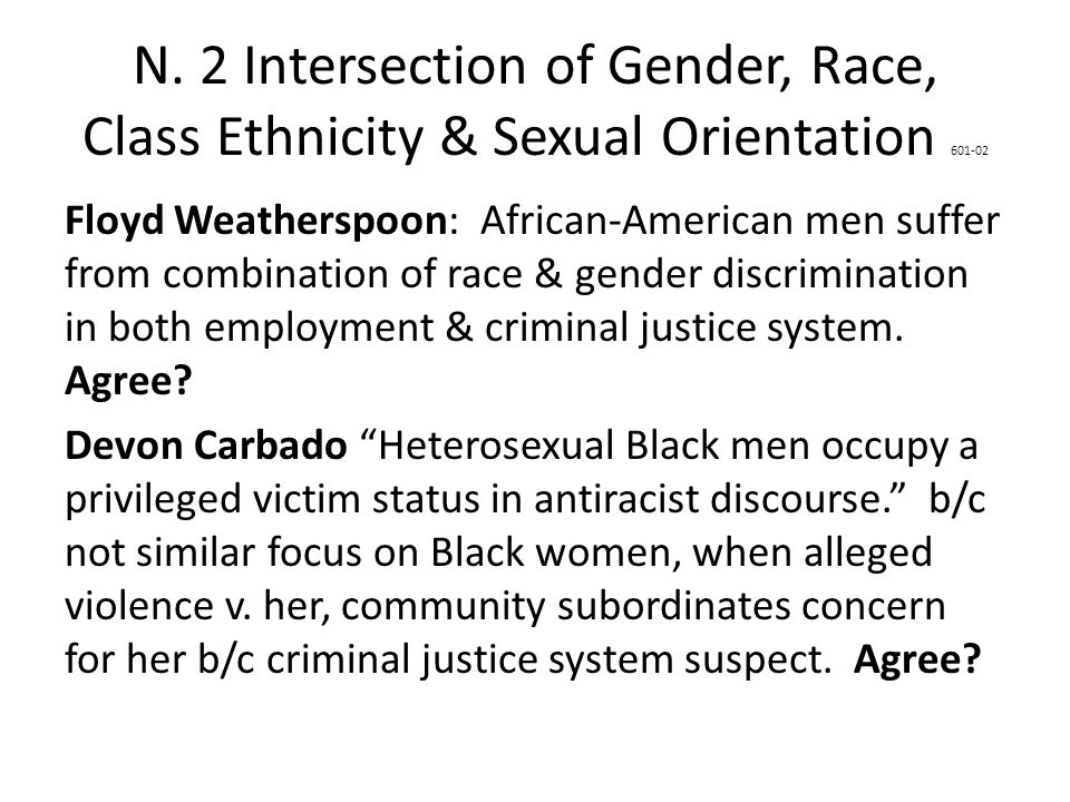 N. 2 Intersection of Gender, Race, Class Ethnicity & Sexual Orientation 601-02 Floyd Weatherspoon: African-American men suffer from combination of rac
