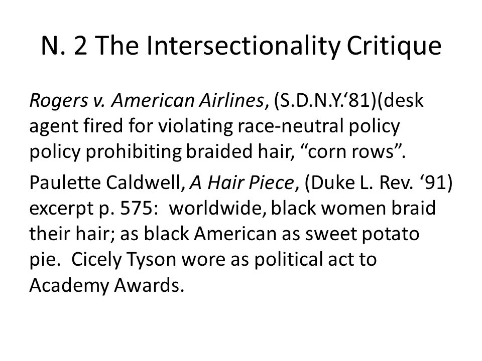 N. 2 The Intersectionality Critique Rogers v. American Airlines, (S.D.N.Y.'81)(desk agent fired for violating race-neutral policy policy prohibiting b